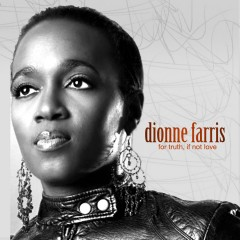 Dionne Farris - Álbum: For Truth, If Not Love