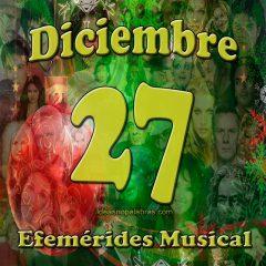 efemerides-musical-diciembre-27