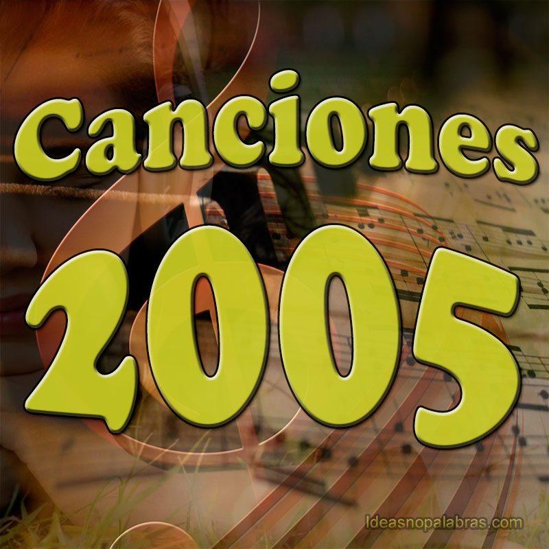Canciones Destacadas Por Año 2005 Ideasnopalabras