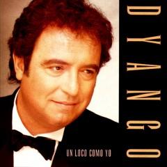 Dyango - Álbum: Un Loco Como Yo